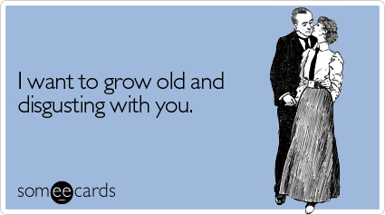 grow-old-disgusting-valentines-day-ecard-someecards